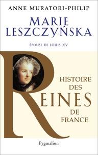 Anne Muratori-Philip - Marie Lesczynska - Epouse de Louis XV.