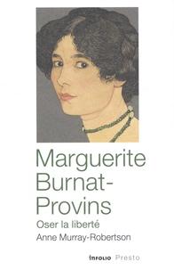 Anne Murray-Robertson - Marguerite Burnat-Provins - Oser la liberté.