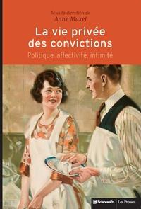 Anne Muxel - La vie privée des convictions - Politique, affectivité, intimité.