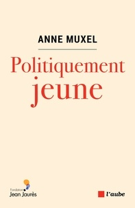 Anne Muxel - Politiquement jeune.