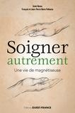 Anne Neveu et Jean-Pierre Neiva Palhares - Soigner autrement - Une vie de magnétiseuse.