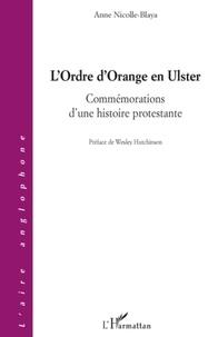 Anne Nicolle-Blaya - L'Ordre d'Orange en Ulster - Commémorations d'une histoire protestante.