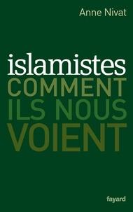 Anne Nivat - Islamistes : comment ils nous voient.