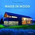 Anne Norman et Etienne Bertrand - Made in Wood, l'art de construire en bois - Belgique - France - Luxembourg.