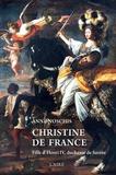 Anne Noschis - Christine de France - Fille d'Henri IV, duchesse de Savoie.