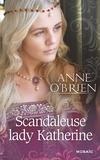 Anne O'Brien - Scandaleuse lady Katherine.