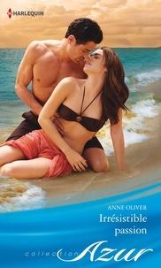 Anne Oliver - Irrésistible passion.