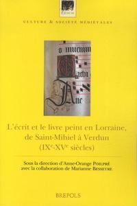 Anne-Orange Poilpré et Marianne Besseyre - L'écrit et le livre peint en Lorraine, de Saint-Mihiel à Verdun (IXe-XVe siècle) - Actes du colloque de Saint-Mihiel, 25-26 octobre 2010.