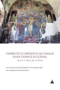 Visibilité et présence de l'image dans l'espace ecclésial- Byzance et Moyen Age occidental - Anne-Orange Poilpré |