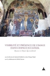 Anne-Orange Poilpré et Sulamith Brodbeck - Visibilité et présence de l'image dans l'espace ecclésial - Byzance et Moyen Age occidental.