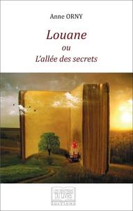 Anne Orny - Louane ou l'allée des secrets.