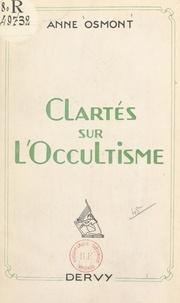 Anne Osmont - Clartés sur l'occultisme.
