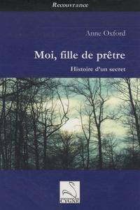 Anne Oxford - Moi, fille de prêtre - Histoire d'un secret.