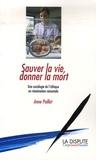 Anne Paillet - Sauver la vie, donner la mort - Une sociologie de l'éthique en réanimation néonatale.