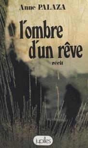 Anne Palaza - L'ombre d'un rêve - Récit.