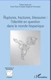 Anne Paoli et Sophie Degenne-Fernandez - Ruptures, fractures, blessures - L'identité en question dans le monde hispanique.
