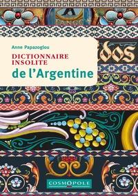 Dictionnaire insolite de l'Argentine - Anne Papazoglou |
