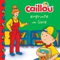 Anne Paradis et Eric Sévigny - Caillou  : Caillou emprunte un livre.
