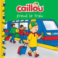 Anne Paradis et Mario Allard - Caillou  : Caillou prend le train.
