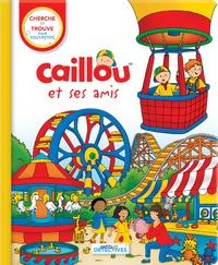 Anne Paradis et Eric Sévigny - Caillou et ses amis - Cherche et trouve pour les tout-petits.