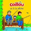 Anne Paradis - Caillou va à la pêche.