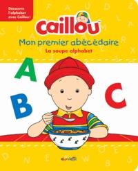 Anne Paradis et Pierre Brignaud - La soupe alphabet - Mon premier abécédaire Caillou.