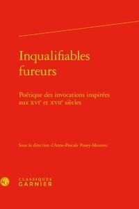 Anne-Pascale Pouey-Mounou et Mireille Huchon - Inqualifiables fureurs - Poétique des invocations inspirées aux XVIe et XVIIe siècles.