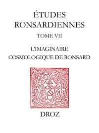 Anne-Pascale Pouey-Mounou - L'imaginaire cosmologique de Ronsard.