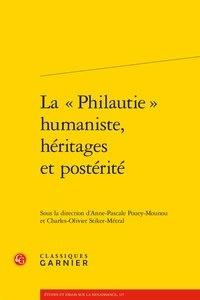 """Anne-Pascale Pouey-Mounou et Charles-Olivier Stiker-Métral - La """"Philautie"""" humaniste, héritages et postérité."""