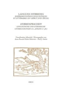 Anne-Pascale Pouey-Mounou et Paul-J Smith - Langues hybrides : expérimentations linguistiques et littéraires (XVe-début XVIIe siècle).