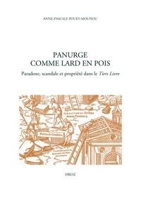 Anne-Pascale Pouey-Mounou - Panurge comme lard en pois - Paradoxe, scandale et propriété dans le Tiers Livre.
