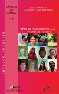 Anne Pauzet et Sophie Roch-Veiras - Cahiers du Cirhill N° 37 : Femmes en francophonie - Volume 2, Thèmes de société.