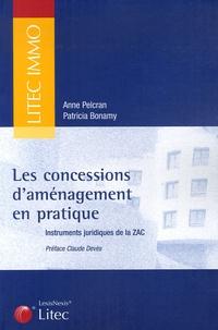 Anne Pelcran et Patricia Bonamy - Les concessions d'aménagement en pratique - Instruments juridiques de la ZAC.