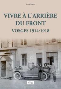 Anne Peroz - Vivre à l'arrière du front - Vosges 1914-1918.