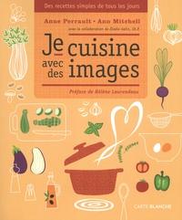 Anne Perrault et Ann Mitchell - Je cuisine avec des images.