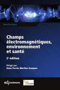 Anne Perrin et Martine Souques - Champs électromagnétiques, environnement et santé 2ème édition.