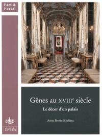 Anne Perrin Khelissa - Gênes au XVIIIe siècle - Le décor d'un palais.