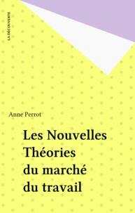 Anne Perrot - Nouvelles théories du marché du travail.