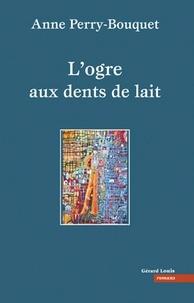 Anne Perry-Bouquet - L'ogre aux dents de lait.