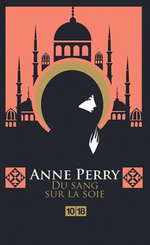 Anne Perry - Du sang sur la soie.