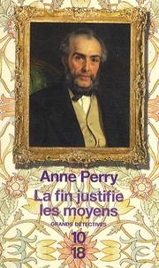 Anne Perry - La fin justifie les moyens.