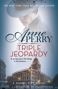 Anne Perry - The Daniel Pitt series Tome 2 : Triple Jeopardy.