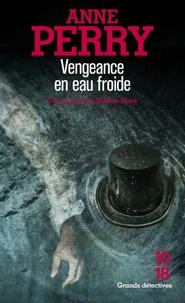 Anne Perry - Vengeance en eau froide - Une enquête de William Monk.