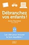 Anne Peymirat - Débranchez vos enfants ! - Les clés pour trouver le bon équilibre !.
