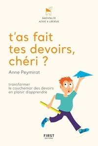 Anne Peymirat - T'as fait tes devoirs, chéri ? - Transformer le cauchemar des devoirs en plaisir d'apprendre.