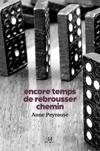 Anne Peyrouse - Encore temps de rebrousser chemin.