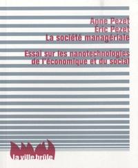 Anne Pezet et Eric Pezet - La société managériale - Essai sur les nanotechnologies de l'économique et du social.