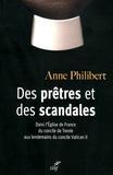 Anne Philibert - Des prêtres et des scandales - Dans l'Eglise de France du concile de Trente aux lendemains du concile Vatican II (1545-1978).