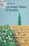 Anne Pierjean - Le rosier blanc d'Aurélie.