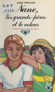 Anne Pierjean et Michèle Delagoutte - Nane, les grands-pères et le voleur.
